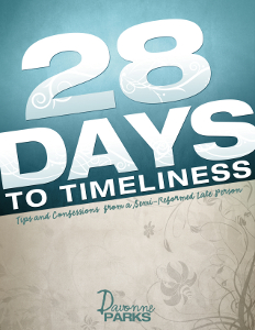 28 Days to Timeliness: Tips and Confessions from a Semi-Reformed Late Person