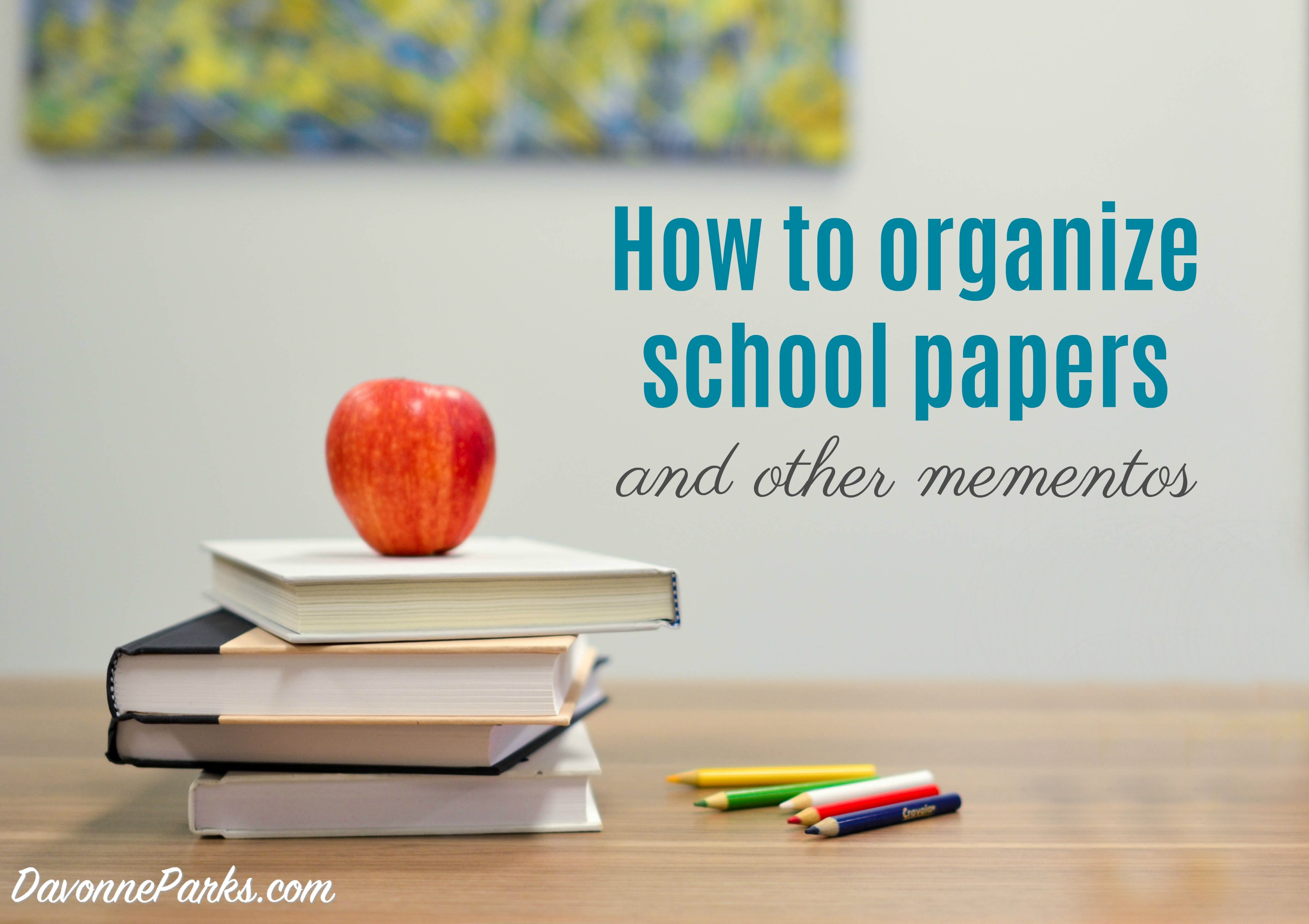 How to Organize School Papers and Other Mementos