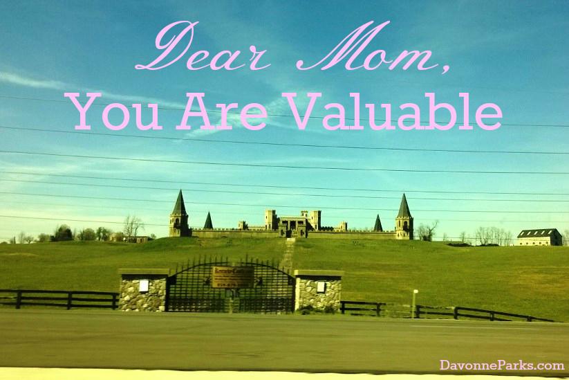 Dear Mom Who Needs to Feel Valued