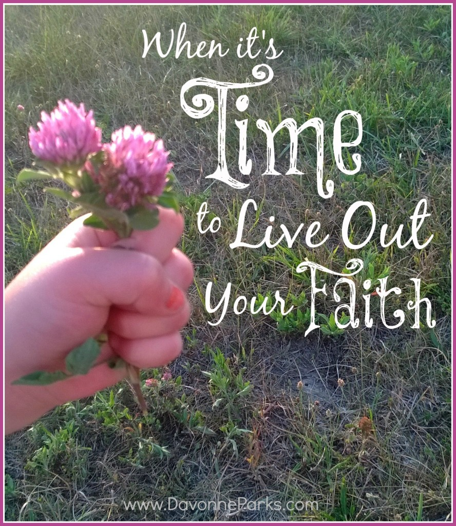 When it's time to live out your faith. This article is SO inspiring!