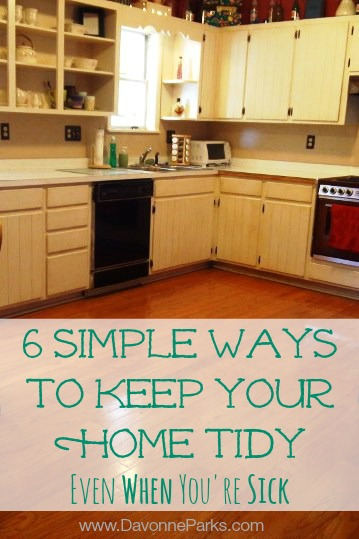 Six simple ways to keep your home tidy even when you're sick. Pin this to refer back to  when you catch a bug this winter! I love Tip # 5!