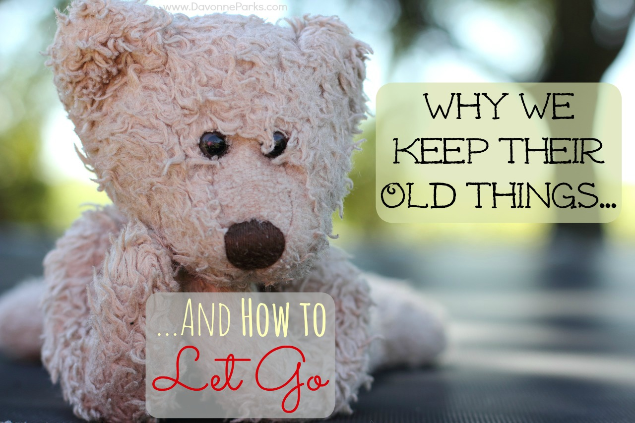 Why We Keep Their Old Things… And How to Let Go