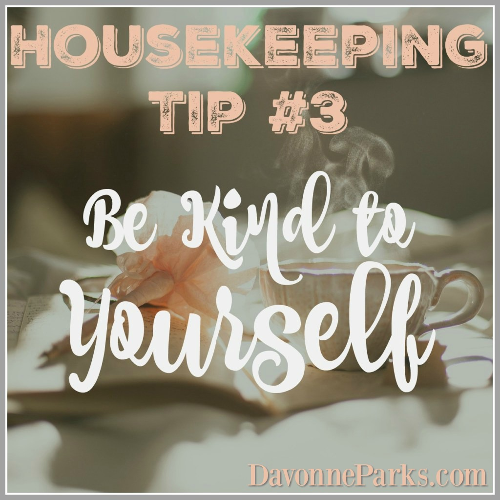 Housekeeping Tip #3: Be Kind to Yourself