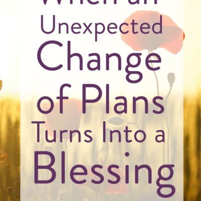 When an Unexpected Change of Plans Turns into a Blessing