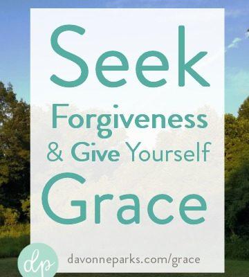 Seek Forgiveness & Give Yourself Grace