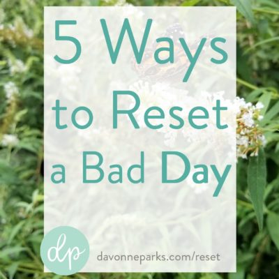 5 Ways to Reset a Bad Day