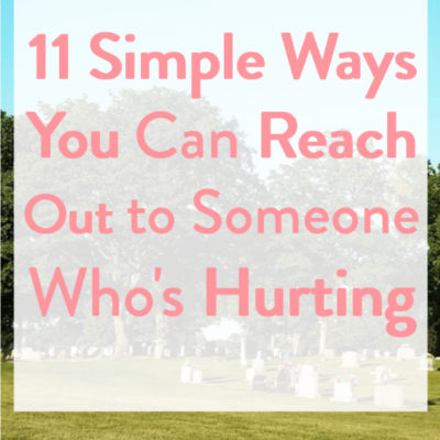 11 Simple Ways to Reach out to Someone Who's Hurting